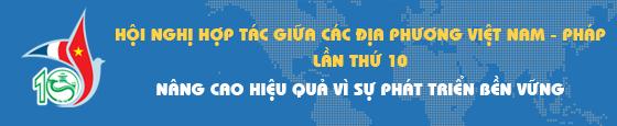 Hội nghị hợp tác giữa các địa phương Việt Nam – Pháp lần thứ 10